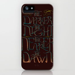 The Darker the Night the Nearer the Dawn iPhone Case