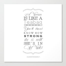 Eleanor Roosevelt Motivational Quote A Woman Is Like A Teabag Canvas Print