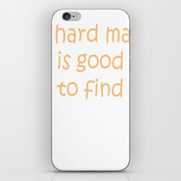 A Hard Man Is Good To Find iPhone Skin