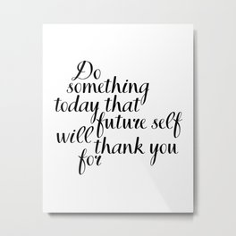 Do Something Today That Future Self Will Thank You For, Motivational Quote, Inspirational Quote Metal Print