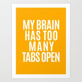 My Brain Has Too Many Tabs Open (Orange) Art Print