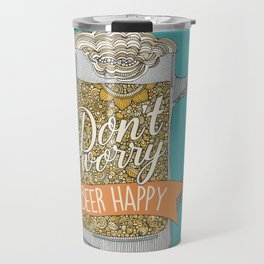 Dont worry Beer Happy! Travel Mug