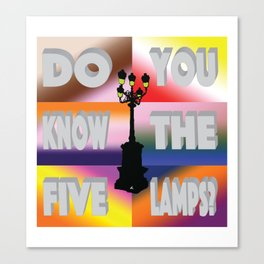 Do You Know The Five Lamps? Canvas Print
