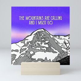 The mountains are calling and I must go Mini Art Print