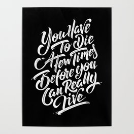 """You Have To Die a Few Times Before You Can Really Live"" Poster"