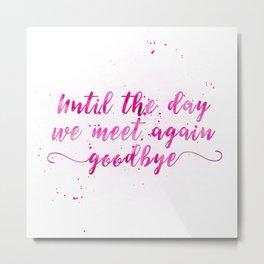 Until the day we meet again Goodbye Metal Print