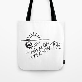 Too High to Even Try Tote Bag