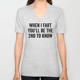 When I Fart You'll Be The Second To Know Unisex V-Neck