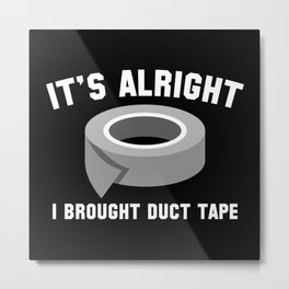 It's Alright I Brought Duct Tape Metal Print