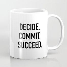 Decide. Commit. Succeed Coffee Mug