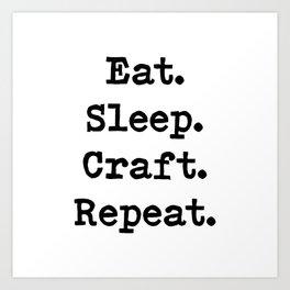 Eat. Sleep. Craft. Repeat. Art Print
