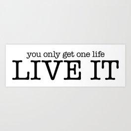 One Life Live It Art Print