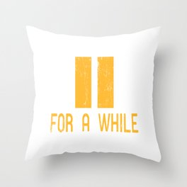 Wanted To Pause Time and Enjoy The Happenings Of Your Life? A Pause T-shirt Saying Pause For A While Throw Pillow