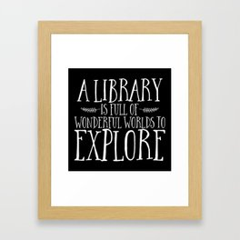 A Library is Full of Wonderful Worlds to Explore - Inverted Framed Art Print