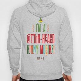 Buddy the Elf! I'm a Cotton-Headed Ninny Muggins! Hoody