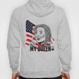 Hillary, My Queen. Hoody