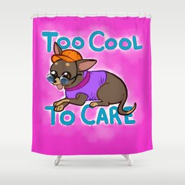 Too Cool To Care Shower Curtain
