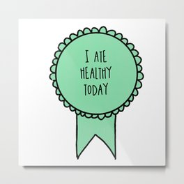 I Ate Healthy Today / Awards Metal Print