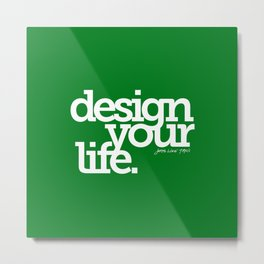 Design Your Life Metal Print