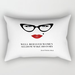 Well Behaved Women Seldom Make History Rectangular Pillow