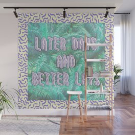 LATER DAYS AND BETTER LAYS Wall Mural