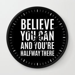 BELIEVE YOU CAN AND YOU'RE HALFWAY THERE (Black & White) Wall Clock