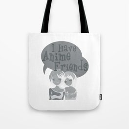 I Have Anime Friends 1 Tote Bag