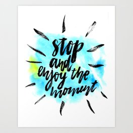 Stop and Enjoy The Moment Art Print