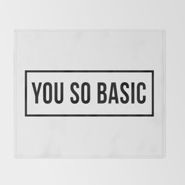 You So Basic Funny Quote Throw Blanket