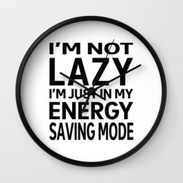 I'm not Lazy, I'm just in my Energy Saving Mode Wall Clock