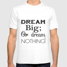 Dream Big; Or Dream Nothing! MEDIUM White Mens Fitted Tee