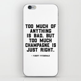 Too much of anything is bad. Byt too much champagne is just right, Wall Art Quotes, Quote canvas iPhone Skin