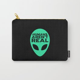 Humans Arent Real Carry-All Pouch