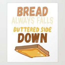 Bread always falls buttered side down Art Print