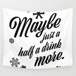 Maybe Just A Half A Drink More Wall Tapestry