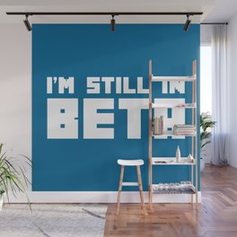 I'm Still In Beta Funny Geek Quote Wall Mural