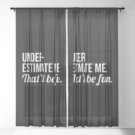 Underestimate Me That'll Be Fun (Black) Sheer Curtain