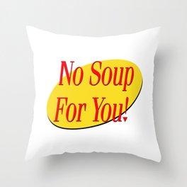 No soup for you! Throw Pillow