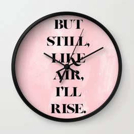 But Still, Like Air, I'll Rise Wall Clock