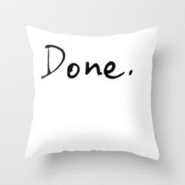 Done. Throw Pillow
