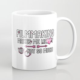 Filmmaking Makes Me Happy You Not So Much Coffee Mug
