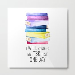 I Will Conquer My TBR Pile One Day Metal Print