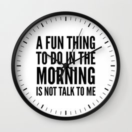 A Fun Thing To Do In The Morning Is Not Talk To Me Wall Clock