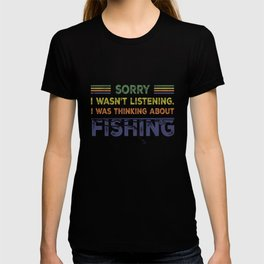 Sorry I Wasn't Listening I Was Thinking About Fishing T-shirt