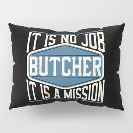 Butcher  - It Is No Job, It Is A Mission Pillow Sham