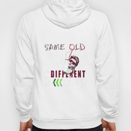 Same Old Shit But a Different Day Hoody