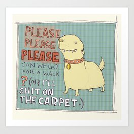 please please please can we go for a walk? Art Print