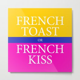 FRENCH TOAST or FRENCH KISS Metal Print