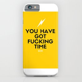 You have got fucking time iPhone Case