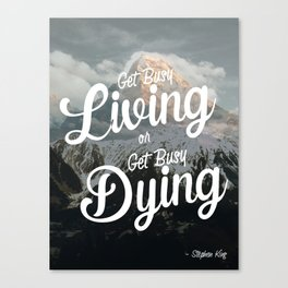 """""""Get busy living or get busy dying."""" – Stephen King Quote Art Canvas Print"""